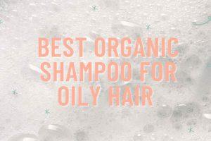 Best Organic Shampoo For Oily Hair